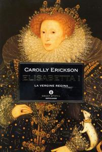 Carolly Erickson - Elisabetta I (2000)